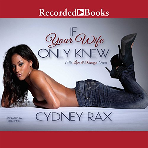 If Your Wife Only Knew Audiobook By Cydney Rax cover art