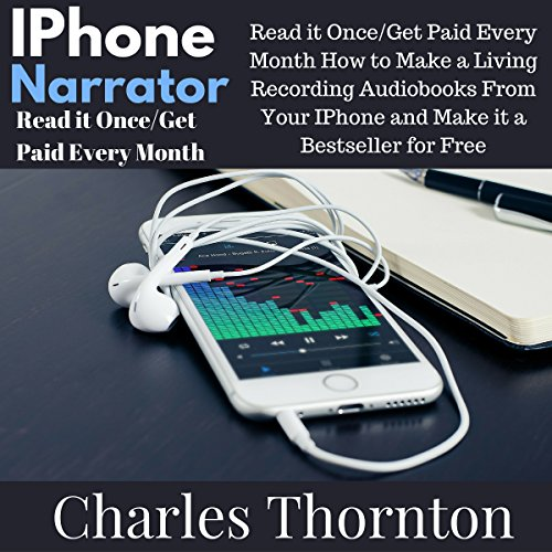 iPhone Narrator: Read It Once/Get Paid Every Month audiobook cover art