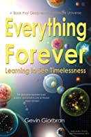 Everything Forever: Learning To See Timelessness by Gevin Giorbran(2006-12-05)