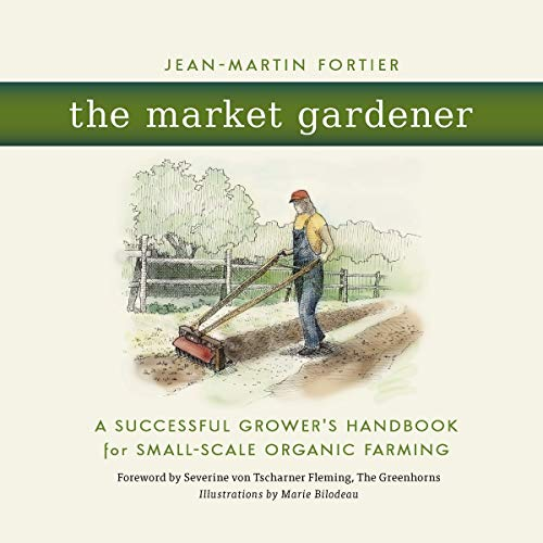 The Market Gardener: A Successful Grower's...