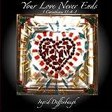 Your Love Never Ends 1 Corinthians 13:4-8