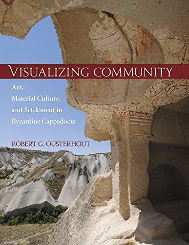 Visualizing Community: Art, Material Culture, and Settlement in Byzantine Cappadocia (Dumbarton Oaks Studies)