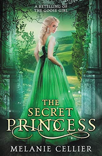 The Secret Princess: A Retelling of The Goose Girl (Return to the Four Kingdoms, Band 1)