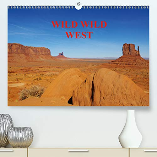 WILD WILD WEST / UK-Version(Premium, hochwertiger DIN A2 Wandkalender 2020, Kunstdruck in Hochglanz): Spectacular landscapes of the American West. (Monthly calendar, 14 pages ) (Calvendo Nature)