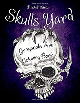 Skulls Yard - Grayscale Art Coloring Book  Gothic Decorated & Skull Tattoos Designs For Adults