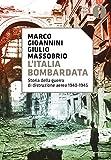 L'Italia bombardata. Storia della guerra di distruzione aerea 1940-1945