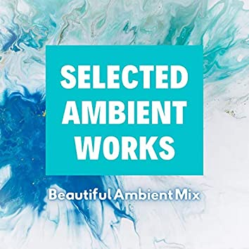 Selected Ambient Works: Beautiful Ambient Mix