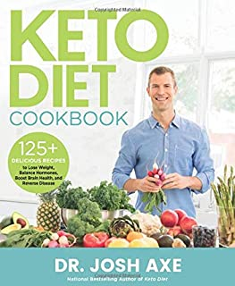Keto Diet Cookbook: 125+ Delicious Recipes to Lose Weight, Balance Hormones, Boost Brain Health, and Reverse Disease