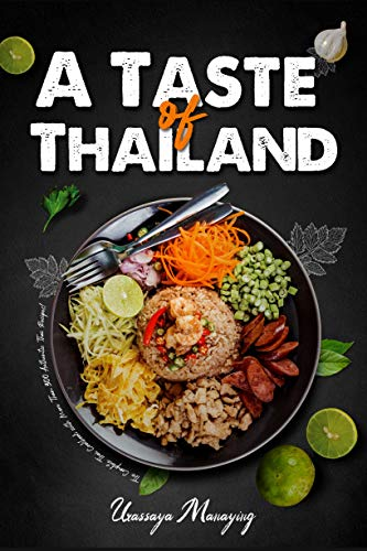 A Taste of Thailand: The Complete Thai Cookbook with More Than 300 Authentic Thai Recipes! (Asian Cookbook) by [Urassaya Manaying]