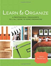 Learn to Organize A Professional Organizer's Tell-All Guide to Home Organizing
