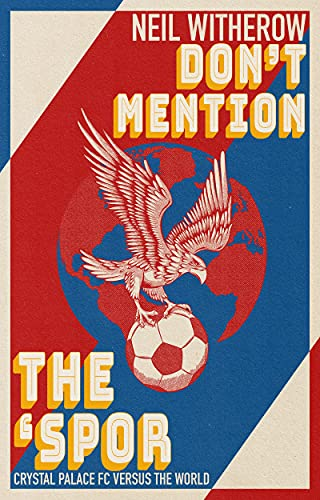 Don't Mention The 'Spor: Crystal Palace FC Versus The World