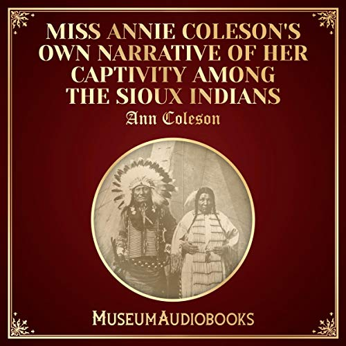 Miss Annie Coleson's Own Narrative of Her Captivity among the Sioux Indians cover art