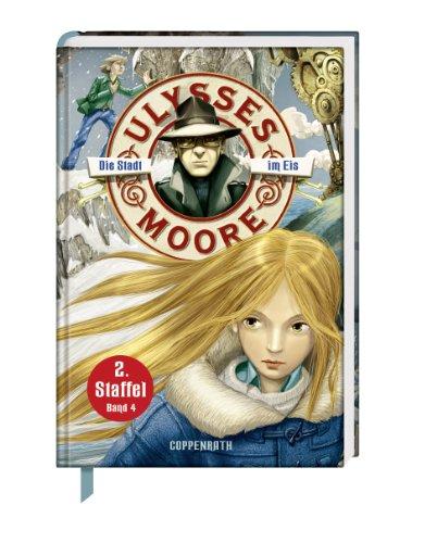 Die Stadt im Eis: Ulysses Moore (Bd.4/2.Staffel)