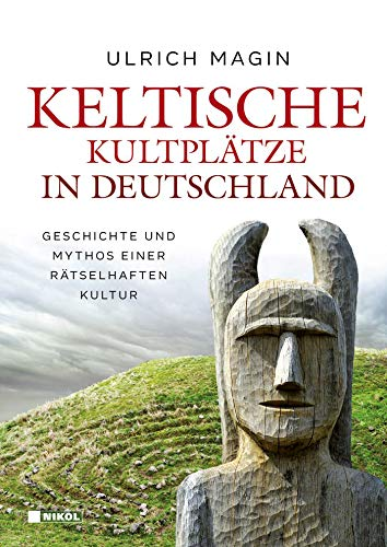 Keltische Kultplätze in Deutschland: Geschichte und Mythos einer rätselhaften Kultur