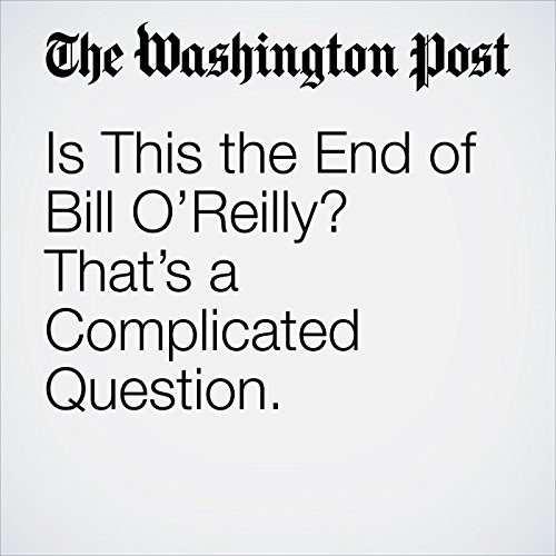 Is This the End of Bill O'Reilly? That's a Complicated Question. copertina