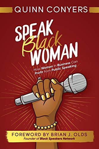 Compare Textbook Prices for Speak Black Woman: How Women In Business Can Profit from Public Speaking  ISBN 9781953237125 by Conyers, Quinn,Fox, Marshall,Olds, Brian J