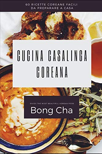 Cucina casalinga coreana: 60 ricette coreane facili da preparare a casa