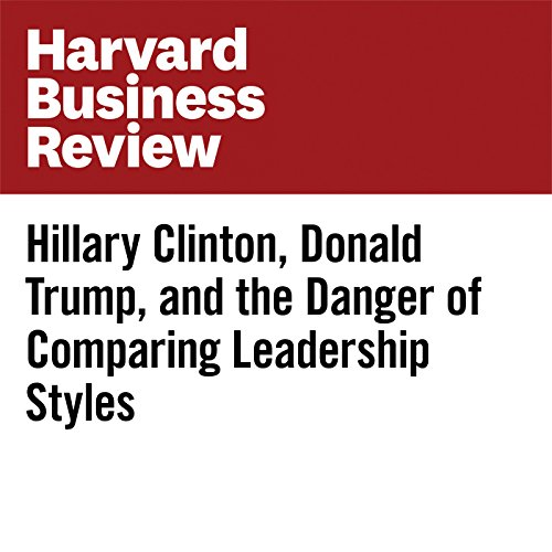 Hillary Clinton, Donald Trump, and the Danger of Comparing Leadership Styles copertina