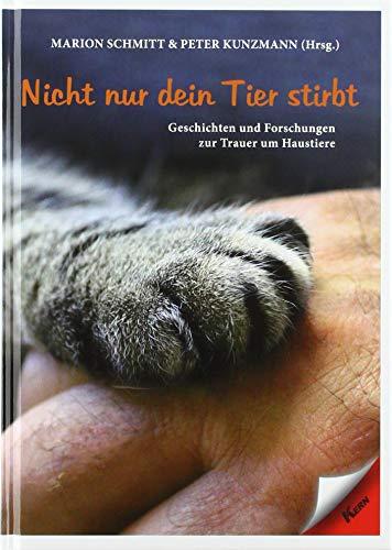 Nicht nur dein Tier stirbt: Geschichten und Forschungen zur Trauer um Haustiere