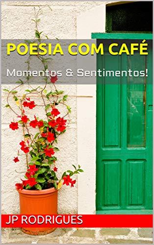 POESIA COM CAFÉ: Momentos & Sentimentos!