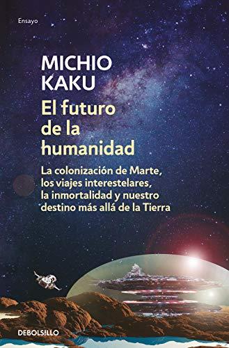 El futuro de la humanidad: La colonización de Marte, los viajes interestelares, la inmortalidad y nuestro destino más allá de la Tierra (Ensayo | Ciencia)