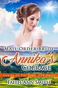 Mail Order Bride: Annika's Courage (Nurses Of The Civil War Book 2) by [Faith-Ann Smith]