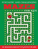 Funtastic and Challenging Mazes for Kids: An Amazing Maze Activity Book for Kids 6-8 (Maze Books for Kids)