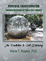 Powerful Transformation Through Intention-setting & Self-inquirya: An Invitation to Self-discovery