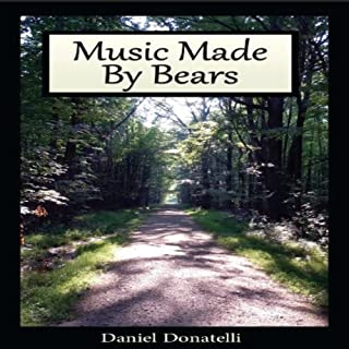 Music Made By Bears                   By:                                                                                                                                 Daniel Donatelli                               Narrated by:                                                                                                                                 James Robert Killavey                      Length: 8 hrs and 24 mins     27 ratings     Overall 4.7