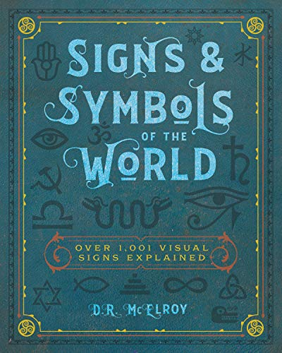 Signs & Symbols of the World: Over 1,001 Visual Signs Explained (Complete Illustrated Encyclopedia, 4)