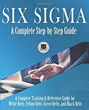 Six Sigma: A Complete Step-by-Step Guide: A Complete Training & Reference Guide for White Belts, Yellow Belts, Green Belts, and Black Belts PDF