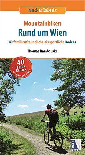 Mountainbiken Rund um Wien: 40 familienfreundliche bis sportliche Rodeos (Rad-Erlebnis)