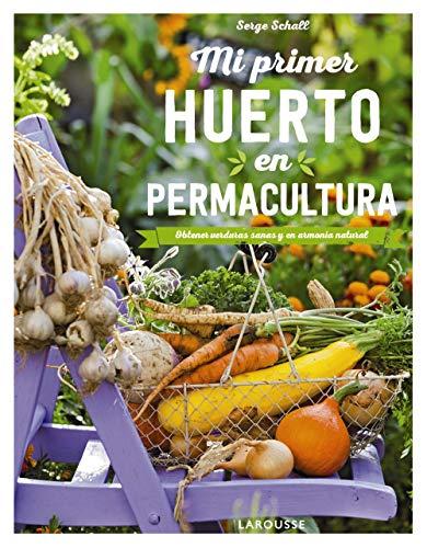 Mi primer huerto en permacultura: Obtener verduras sanas y en armonía natural
