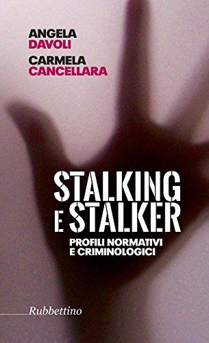 Stalking e stalker. Profili normativi e criminologici