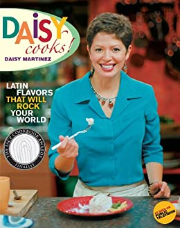 Daisy Cooks!: Latin Flavors That Will Rock Your World by [Daisy Martinez]