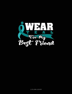 I Wear Teal for My Best Friend: 3 Column Ledger