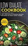 Low Oxalate Cookbook: MEGA BUNDLE - 3 Manuscripts in 1 - 180+ Low Oxalate-Friendly Recipes Designed to Treat Kidney Stones