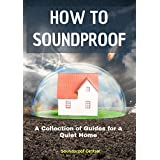 How to Soundproof: A Collection of Guides for a Quiet Home (English Edition)