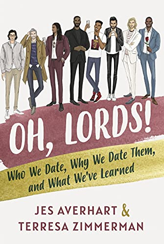 Oh, Lords!: Who We Date, Why We Date Them, and What We've Learned by [Jes Averhart, Terresa Zimmerman]