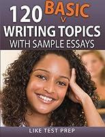 120 Basic Writing Topics With Sample Essays (Q1-120)