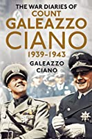 The Wartime Diaries of Count Galeazzo Ciano 1939-1943