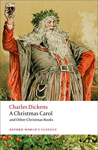 A Christmas Carol and Other Christmas Books (Oxford World's Classics)