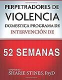 Perpetradores de Violencia Domestica Programa de Intervencion de 52 Semanas (Spanish Edition)