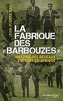 La fabrique des barbouzes: histoire des reseaux Foccart en Afrique