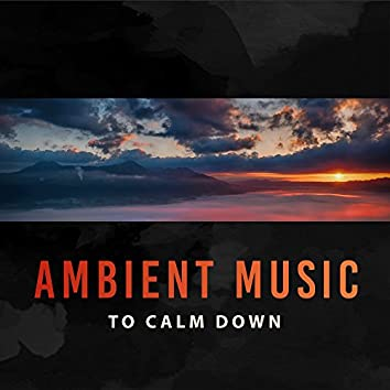 Ambient Music to Calm Down – Soft New Age Music, Stress Relief, Calming Waves, Ambient Relaxation