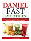 Daniel Fast Smoothies: Scrumptious and Nutritious Blend of Flavors That Make Up a Mouth Watering...