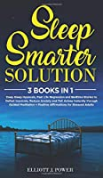 Sleep Smarter Solution: 3 Books In 1: Deep Sleep Hypnosis, Past Life Regression and Bedtime Stories to Defeat Insomnia, Reduce Anxiety and Fall Asleep Instantly through Guided Meditation + Positive Affirmations for Stressed Adults