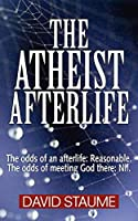 The Atheist Afterlife: The odds of an afterlife - Reasonable. The odds of meeting God there - Nil.