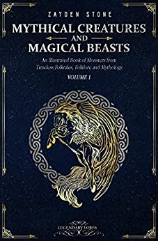 Mythical Creatures and Magical Beasts: An Illustrated Book of Monsters from Timeless Folktales, Folklore and Mythology: Volume 1