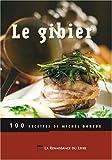 Le Gibier - 100 recettes